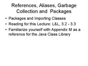 References Aliases Garbage Collection and Packages Packages and