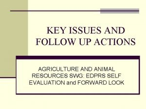 KEY ISSUES AND FOLLOW UP ACTIONS AGRICULTURE AND