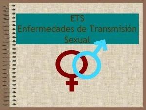 ETS Enfermedades de Transmisin Sexual Enfermedad de transmisin
