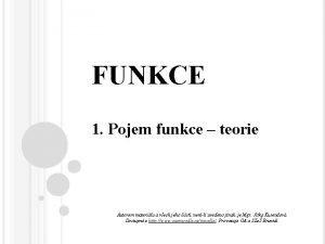 FUNKCE 1 Pojem funkce teorie Autorem materilu a