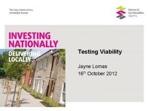 Testing Viability Jayne Lomas 16 th October 2012