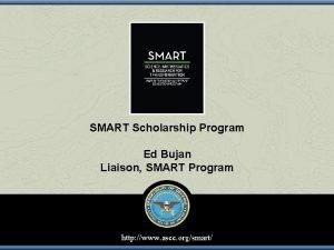 SMART Scholarship Program Ed Bujan Liaison SMART Program