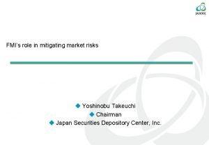 FMIs role in mitigating market risks Yoshinobu Takeuchi