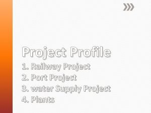 Project Profile 1 Railway Project 2 Port Project