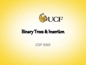 Binary Trees Insertion COP 3502 Binary Search Tree