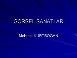 GRSEL SANATLAR Mehmet KURTBOAN Sanat nedir nsanlar duygu