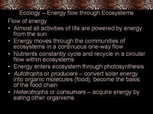 Ecology Energy flow through Ecosystems Flow of energy