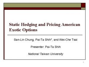 Static Hedging and Pricing American Exotic Options SanLin