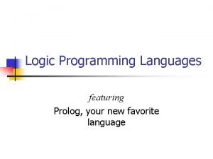 Logic Programming Languages featuring Prolog your new favorite