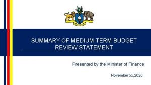SUMMARY OF MEDIUMTERM BUDGET REVIEW STATEMENT Presented by