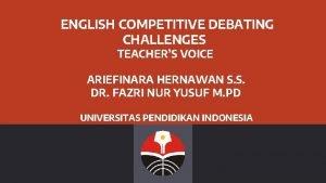 ENGLISH COMPETITIVE DEBATING CHALLENGES TEACHERS VOICE ARIEFINARA HERNAWAN