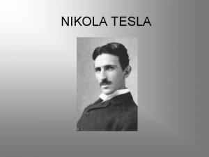 NIKOLA TESLA Nikola je bil sin Liana Milutina