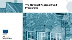 The National Regional Fund Programme The National Regional