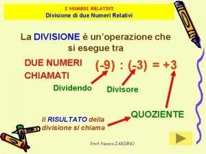 I NUMERI RELATIVI Divisione di due Numeri Relativi