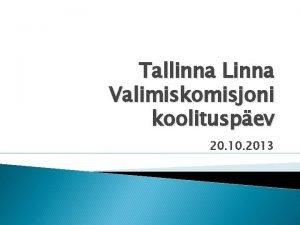Tallinna Linna Valimiskomisjoni koolituspev 20 10 2013 Kava