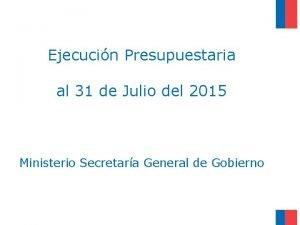 Ejecucin Presupuestaria al 31 de Julio del 2015