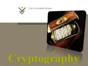 Cryptography Contact Information Professor Ann Dooms Ann Doomsvub