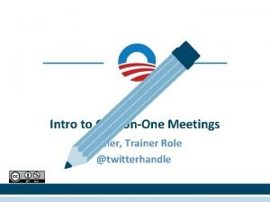 Intro to OneonOne Meetings Trainer Trainer Role twitterhandle