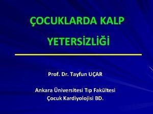 OCUKLARDA KALP YETERSZL Prof Dr Tayfun UAR Ankara