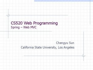 CS 520 Web Programming Spring Web MVC Chengyu