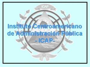 Instituto Centroamericano de Administracin Pblica ICAP Instituto Centroamericano