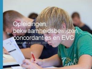 Opleidingen bekwaamheidsbewijzen concordanties en EVC Nieuwigheden schooljaar 2020