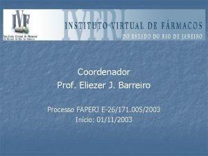 Coordenador Prof Eliezer J Barreiro Processo FAPERJ E26171