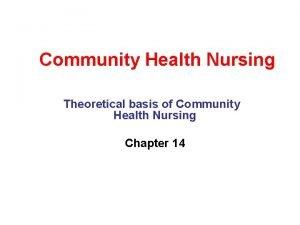 Community Health Nursing Theoretical basis of Community Health