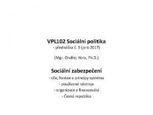 VPL 102 Sociln politika pednka 5 jaro 2017