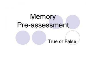 Memory Preassessment True or False Preassessment Question 1