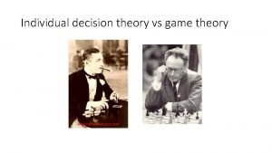 Individual decision theory vs game theory Zerosum games