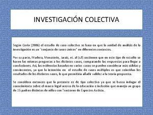 INVESTIGACIN COLECTIVA Segn Coria 2006 el estudio de