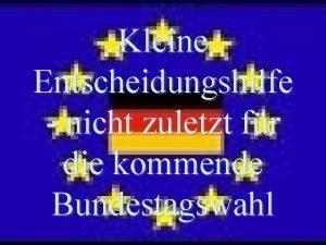 Kleine Entscheidungshilfe nicht zuletzt fr die kommende Bundestagswahl