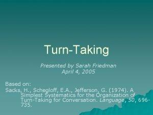 TurnTaking Presented by Sarah Friedman April 4 2005