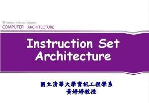 Instruction Set Architecture Outline t t t Instruction