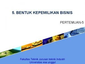 5 BENTUK KEPEMILIKAN BISNIS PERTEMUAN5 Fakultas Teknik Jurusan