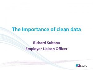 The Importance of clean data Richard Sultana Employer
