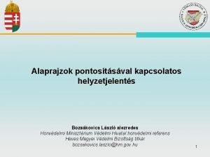 Alaprajzok pontostsval kapcsolatos helyzetjelents Bozskovics Lszl alezredes Honvdelmi