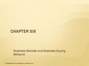 CHAPTER SIX Business Markets and Business Buying Behavior