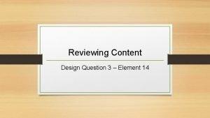 Reviewing Content Design Question 3 Element 14 Reviewing
