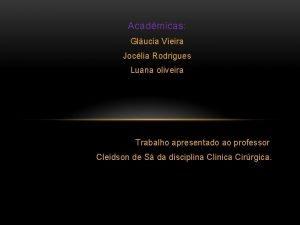 Acadmicas Glucia Vieira Joclia Rodrigues Luana oliveira Trabalho