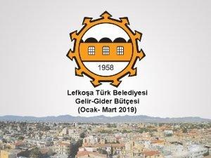 Lefkoa Trk Belediyesi GelirGider Btesi Ocak Mart 2019