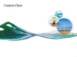 Context Clues Use context clues to discover the