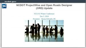 NCDOT Project Wise and Open Roads Designer ORD