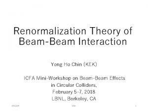 Renormalization Theory of BeamBeam Interaction Yong Ho Chin