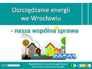 Oszczdzanie energii we Wrocawiu nasza wsplna sprawa Departament