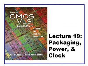 Lecture 19 Packaging Power Clock Outline q Packaging