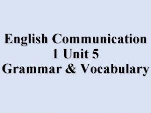 English Communication 1 Unit 5 Grammar Vocabulary The