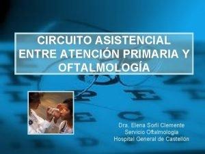 CIRCUITO ASISTENCIAL ENTRE ATENCIN PRIMARIA Y OFTALMOLOGA Dra