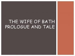 THE WIFE OF BATH PROLOGUE AND TALE GENERAL